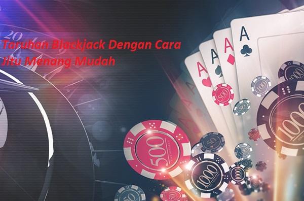 Taruhan Blackjack Dengan Cara Jitu Menang Mudah