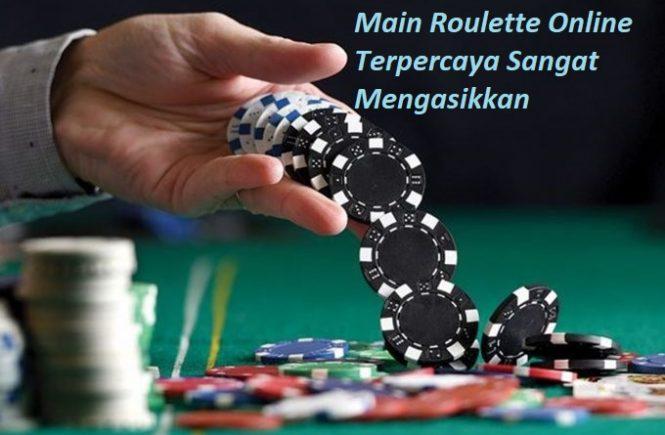 Main Roulette Online Terpercaya Sangat Mengasikkan