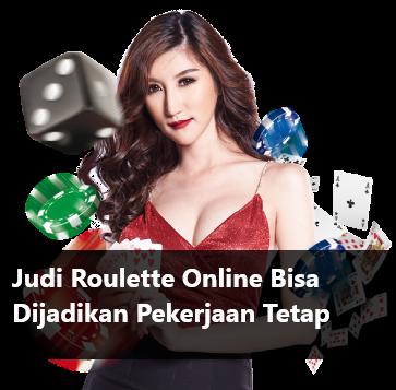 Judi Roulette Online Bisa Dijadikan Pekerjaan Tetap